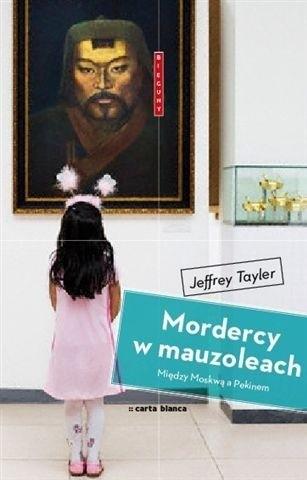 Okładka książki Mordercy w Mauzoleach: Między Moskwą a Pekinem