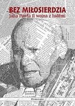 Okładka książki Bez miłosierdzia: Jana Pawła II wojna z ludźmi
