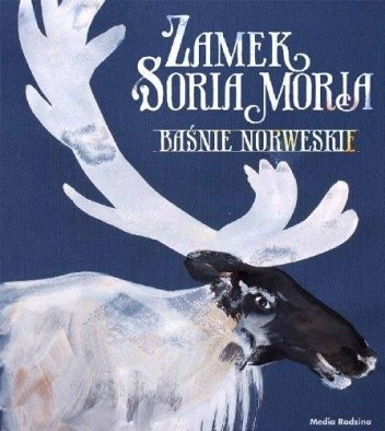Okładka książki Zamek Soria Moria. Baśnie norweskie
