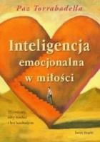 Inteligencja emocjonalna w miłości. 35 ćwiczeń, żeby kochać i być kochanym