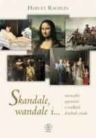 Skandale, wandale i... niezwykłe opowieści o wielkich dziełach sztuki