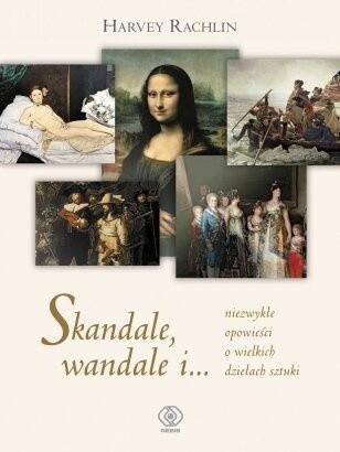 Okładka książki Skandale, wandale i... niezwykłe opowieści o wielkich dziełach sztuki