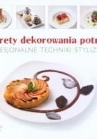 Sekrety dekorowania potraw Profesjonalne techniki stylizacji