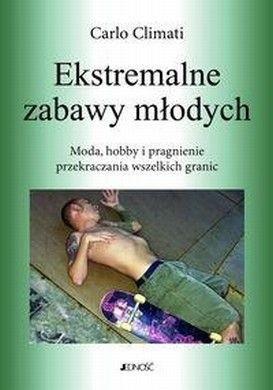 Okładka książki Ekstremalne zabawy młodych. Moda, hobby i pragnienie przekraczania wszelkich granic.