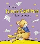 Okładka książki Mama Tupcia Chrupcia idzie do pracy