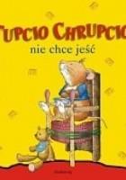Tupcio Chrupcio nie chce jeść