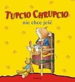 Okładka książki Tupcio Chrupcio nie chce jeść