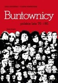 Okładka książki Buntownicy. Polskie lata 70. i 80.