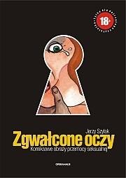 Okładka książki Zgwałcone oczy. Komiksowe obrazy przemocy seksualnej