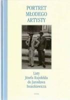 Portret młodego artysty. Listy Józefa Rajnfelda do Jarosława Iwaszkiewicza. 1928 – 1938