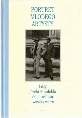 Okładka książki Portret młodego artysty. Listy Józefa Rajnfelda do Jarosława Iwaszkiewicza. 1928 – 1938