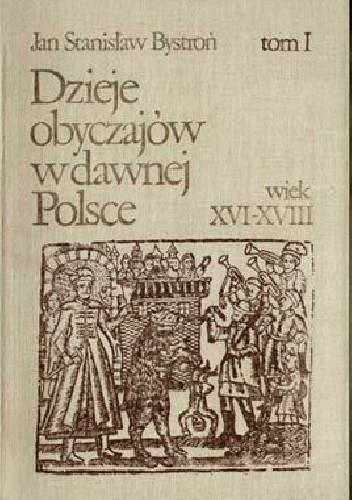 Okładka książki Dzieje obyczajów w dawnej Polsce. Wiek XVI-XVIII t. I