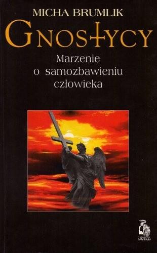 Okładka książki Gnostycy. Marzenie o samozbawieniu człowieka