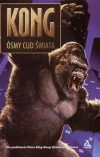 Okładka książki KONG ósmy cud  świata