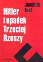 Hitler i upadek Trzeciej Rzeszy