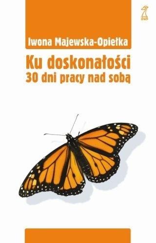 Okładka książki Ku doskonałości: 30 dni pracy nad sobą