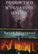Proroctwo wygnanych magów - Sarah Silverwood