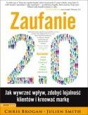 Okładka książki Zaufanie 2.0 : jak wywrzeć wpływ, zdobyć lojalność klientów i kreować markę