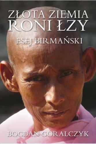 Okładka książki Złota Ziemia Roni Łzy. Esej Birmański