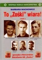 """To """"Zośki"""" wiara! Gawęda o Harcerskim Batalionie AK """"Zośka"""", tom 4 cz. 2"""