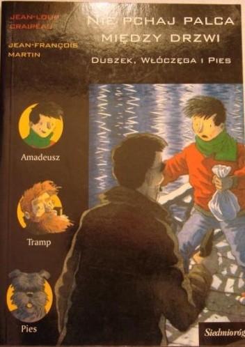 Okładka książki Nie pchaj palca między drzwi. Duszek, Włóczęga i Pies