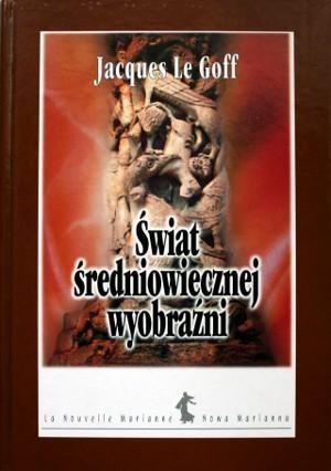 Okładka książki Świat średniowiecznej wyobraźni
