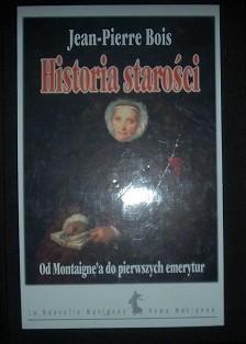 Okładka książki Historia starości. Od Montaigna do pierwszych emerytur