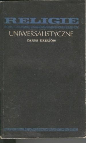 Okładka książki Religie uniwersalistyczne. Zarys dziejów