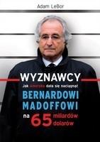 Okładka książki Wyznawcy - czyli jak Ameryka dała się naciągnąć Bernardowi Madoffowi na 65 miliardów dolarów