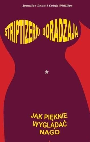 Okładka książki Striptizerki doradzają: Jak pięknie wyglądać nago
