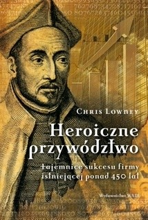 Okładka książki Heroiczne przywództwo. Tajemnice sukcesu firmy istniejącej ponad 450 lat