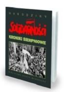 Okładka książki Narodziny Solidarności. Kroniki sierpnowe.