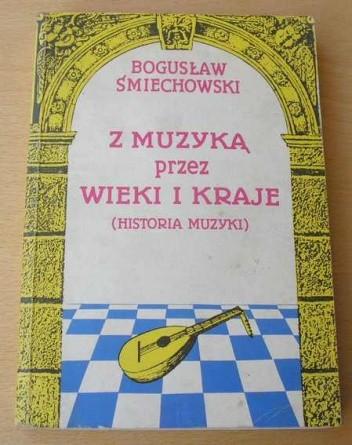 Okładka książki Z muzyką przez wieki i kraje - Historia muzyki