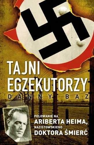 Okładka książki Tajni egzekutorzy. Polowanie na Ariberta Heima, nazistowskiego Doktora Śmierć