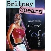 Okładka książki Britney Spears. Urodzona, by cieszyć