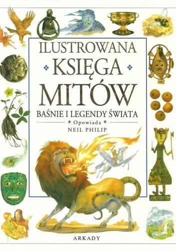 Okładka książki Ilustrowana Księga Mitów: Baśnie i Legendy Świata