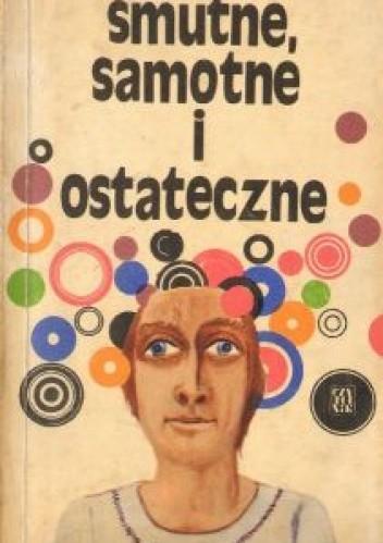 Okładka książki Smutne, samotne i ostateczne