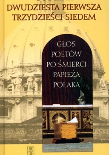 Okładka książki Godzina dwudziesta pierwsza trzydzieści siedem. Głos poetów po śmierci papieża Polaka