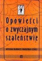 Opowieści o zwyczajnym szaleństwie. Antologia najnowszej dramaturgii czeskiej