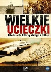 Okładka książki Wielkie ucieczki. O ludziach, którzy zbiegli z PRLu