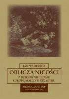 Oblicza nicości. Z dziejów nihilizmu europejskiego w XIX wieku