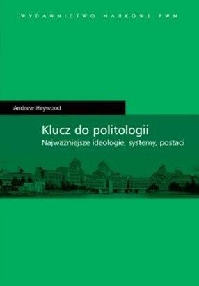 Okładka książki Klucz do politologii. Najważniejsze ideologie, systemy, postaci