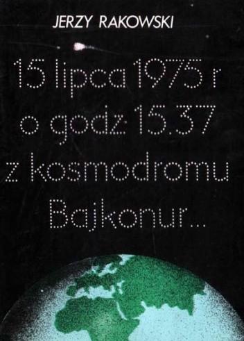 Okładka książki 15 lipca 1975 r. o godz 15.37 z kosmodromu Bajkonur...
