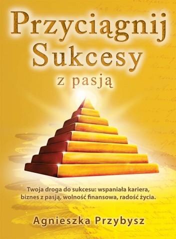 Okładka książki Przyciągnij sukcesy z pasją