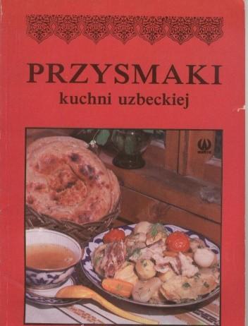 Okładka książki Przysmaki kuchni uzbeckiej