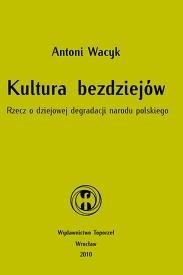 Okładka książki Kultura bezdziejów. Rzecz o dziejowej degradacji narodu polskiego