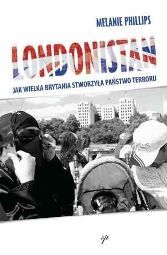 Okładka książki Londonistan. Jak Wielka Brytania stworzyła państwo terroru