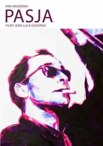Okładka książki Pasja. Filmy Jean-Luca Godarda