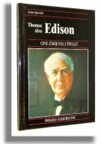 Okładka książki Thomas Alva Edison. Jak jeden z największych wynalazców wprowadził elektryczność do użytku domowego