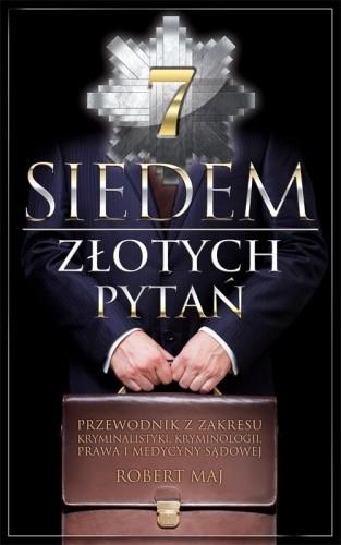 Okładka książki Siedem złotych pytań. Przewodnik z zakresu kryminalistyki, kryminologii, prawa i medycyny sądowej